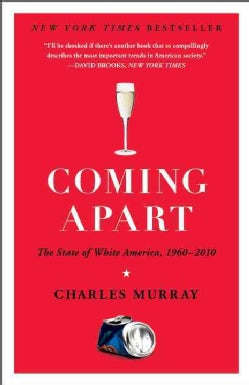Coming Apart: The State of White America, 1960-2010 (Paperback)