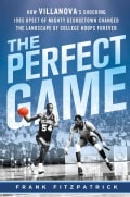 The Perfect Game: How Villanova's Shocking 1985 Upset of Mighty Georgetown Changed the Landscape of College Hoops... (Hardcover)