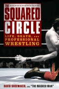 The Squared Circle: Life, Death and Professional Wrestling (Hardcover)