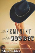 The Feminist and the Cowboy: An Unlikely Love Story (Hardcover)
