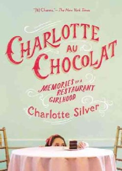 Charlotte Au Chocolat: Memories of a Restaurant Girlhood (Paperback)