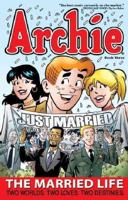 Archie: The Married Life 3: Two Worlds. Two Loves. Two Destinies (Paperback)