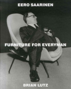 Eero Saarinen: Furniture for Everyman (Hardcover)