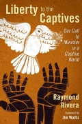 Liberty to the Captives: Our Call to Minister in a Captive World (Paperback)