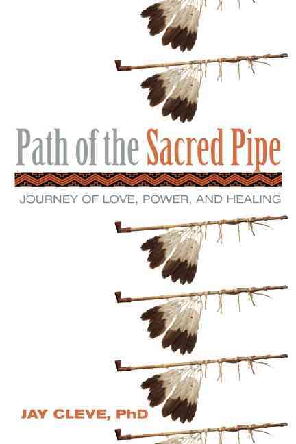 Path of the Sacred Pipe: Journey of Love, Power, and Healing (Paperback)