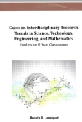 Cases on Interdisciplinary Research Trends in Science, Technology, Engineering, and Mathematics: Studies on Urban... (Hardcover)