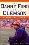 The Danny Ford Years at Clemson: Romping and Stomping (Paperback)