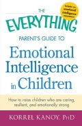 The Everything Parent's Guide to Emotional Intelligence in Children: How to Raise Children Who Are Caring, Resili... (Paperback)