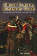 The Great Florida Seminole Trail: Complete Guide to Seminole Indian Historic and Cultural Sites Open to the Public (Paperback)