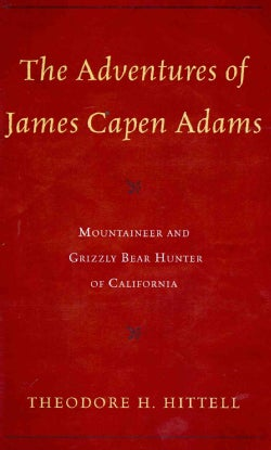 The Adventures of James Capen Adams: Mountaineer and Grizzly Bear Hunter of California (Paperback)