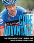 Tom Danielson's Core Advantage: Core Strength for Cycling's Winning Edge (Paperback)