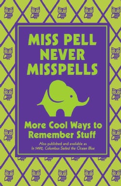 Miss Pell Never Misspells: More Cool Ways to Remember Stuff (Hardcover)