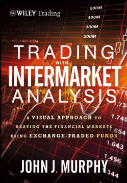 Trading with Intermarket Analysis: A Visual Approach to Beating the Financial Markets Using Exchange-Traded Funds (Hardcover)