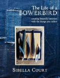 The Life of a Bowerbird: Creating Beautiful Interiors With the Things You Collect (Hardcover)