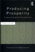 Producing Prosperity: An Inquiry into the Operation of the Market Process (Hardcover)