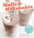 Malts & Milkshakes: 60 Recipes for Frosty, Creamy Frozen Treats (Paperback)