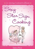 Sexy Star Sign Cooking: An Astrology Cookbook for Lovers (Paperback)