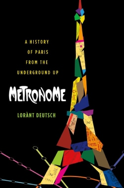 Metronome: A History of Paris from the Underground Up (Paperback)