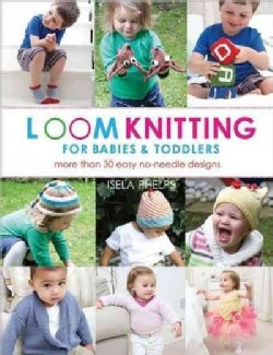Loom Knitting for Babies & Toddlers: 30 Easy No-Needle Designs For All Loom Knitters (Paperback)