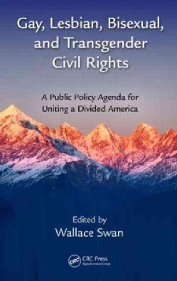 Gay, Lesbian, Bisexual, and Transgender Civil Rights: A Public Policy Agenda for Uniting a Divided America (Hardcover)