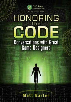 Honoring the Code: Conversations With Great Game Designers (Paperback)