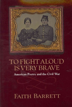To Fight Aloud Is Very Brave: American Poetry and the Civil War (Paperback)