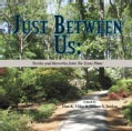 Just Between Us: Stories and Memories from the Texas Pines (Hardcover)