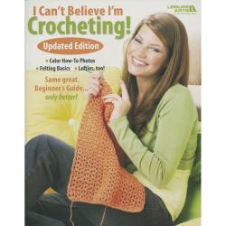Leisure Arts-I Can't Believe I'm Crocheting Updated Edition