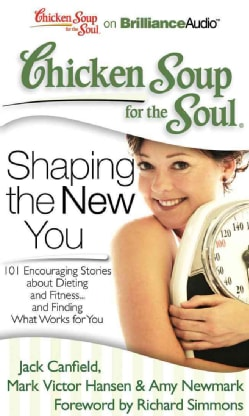 Chicken Soup for the Soul Shaping the New You: 101 Encouraging Stories About Dieting and Fitness...and Finding Wha... (CD-Audio)