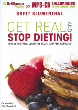 Get Real and Stop Dieting!: Forget the Fads, Learn the Facts, and Feel Fabulous (CD-Audio)