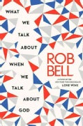 What We Talk About When We Talk About God (Hardcover)