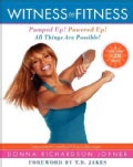 Witness to Fitness: Pumped Up! Powered Up! All Things Are Possible! (Hardcover)