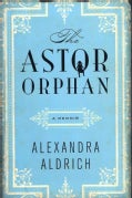 The Astor Orphan: A Memoir (Hardcover)