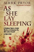 As She Lay Sleeping: A Shadowy Figure, a Brutal Murder, an Anonymous Tip, Will Justice Prevail? -- A True Story (Hardcover)