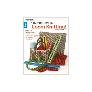 Leisure Arts-I Can't Believe I'm Loom Knitting Book