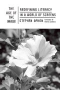 Age of the Image: Redefining Literacy in a World of Screens (Hardcover)