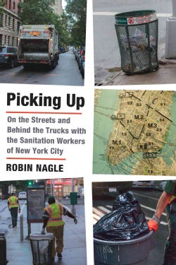 Picking Up: On the Streets and Behind the Trucks With the Sanitation Workers of New York City (Hardcover)