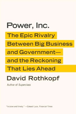 Power, Inc.: The Epic Rivalry Between Big Business and Government-and the Reckoning That Lies Ahead (Paperback)