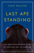 Last Ape Standing: The Seven-Million-Year Story of How and Why We Survived (Hardcover)
