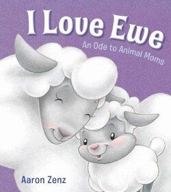 I Love Ewe: An Ode to Animal Moms (Hardcover)