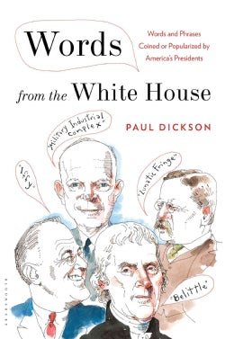 Words from the White House: Words and Phrases Coined or Popularized by America's Presidents (Hardcover)