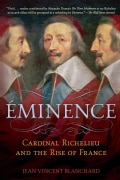 Eminence: Cardinal Richelieu and the Rise of France (Paperback)