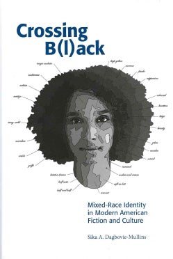 Crossing B(l)ack: Mixed-Race Identity in Modern American Fiction and Culture (Hardcover)