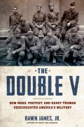 The Double V: How Wars, Protest, and Harry Truman Desegregated America's Military (Hardcover)