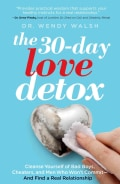 The 30-Day Love Detox: Cleanse Yourself of Bad Boys, Cheaters, and Men Who Won't Commit - And Find a Real Relatio... (Paperback)