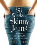 Six Weeks to Skinny Jeans: Blast Fat, Firm Your Butt, and Lose Two Jean Sizes (Paperback)