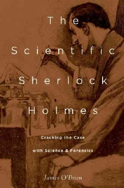 The Scientific Sherlock Holmes: Cracking the Case With Science and Forensics (Hardcover)