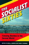 The Socialist Sixties: Crossing Borders in the Second World (Paperback)