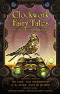 Clockwork Fairy Tales: A Collection of Steampunk Fairy Tales (Paperback)