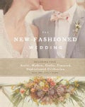 The New-Fashioned Wedding: Designing Your Artful, Modern, Crafty, Textured, Sophisticated Celebration (Hardcover)